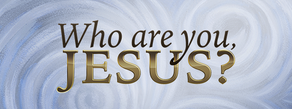 Who Are You, Jesus?